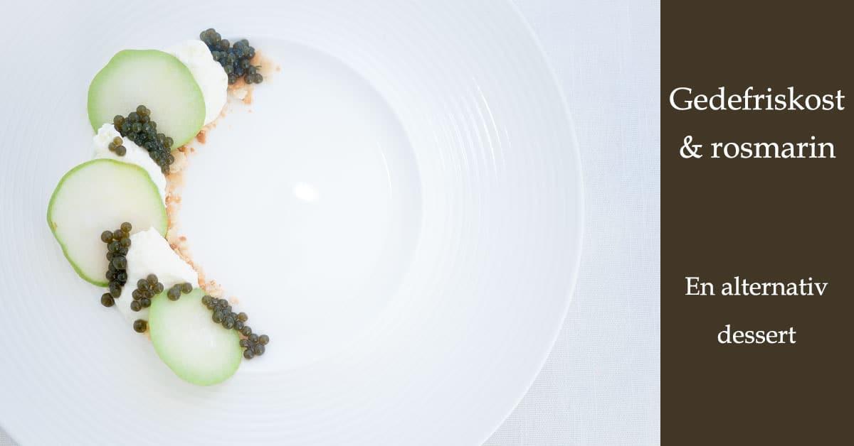 Gedefriskost & rosmarin - En alternativ dessert